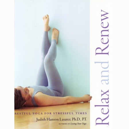 Relax and renew, Judith Lasater