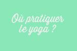 Où pratiquer le yoga
